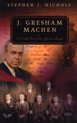 Image for J. Gresham Machen: A Guided Tour of His Life and Thought (Guided Tour of Church History)