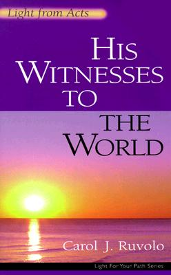 Image for His Witnesses to the World: Light from Acts (Light for Your Path)