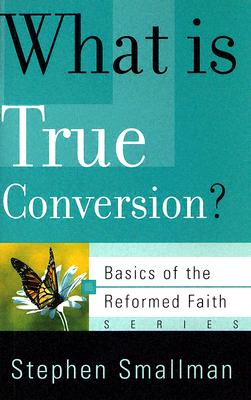 Image for What Is True Conversion? (Basics of the Reformed Faith)