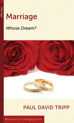 Marriage: Whose Dreams? (Resources for Changing Lives), Paul David Tripp