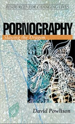 Image for Pornography: Slaying the Dragon (Resources for Changing Lives)