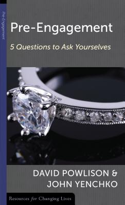 Pre-Engagement: Five Questions to Ask Yourself (Resources for Changing Lives), David Powlison, John Yenchko
