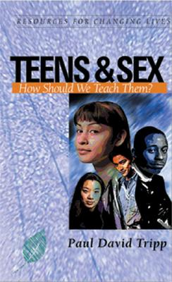 Teens and Sex: How Should We Teach Them (Resources for Changing Lives), Paul David Tripp