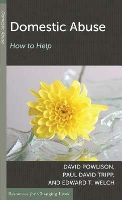Domestic Abuse: How to Help (Resources for Changing Lives), David Powlison, Paul David Tripp, Edward T. Welch
