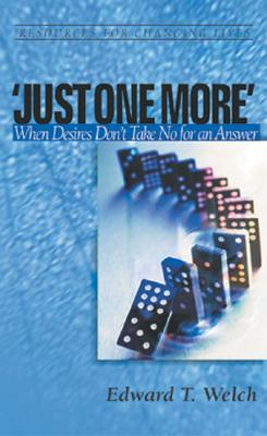 Image for 'Just One More': When Desires Don't Take No for an Answer (Resources for Changing Lives)
