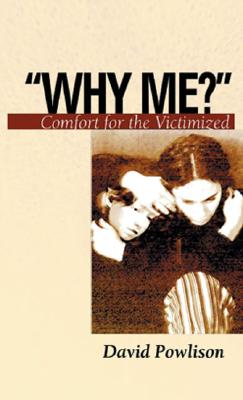 Why Me: Comfort for the Victimized (Resources for Changing Lives), David Powlison