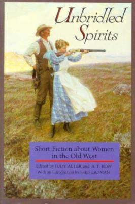 Image for Unbridled Spirits: Short Fiction about Women in the Old West