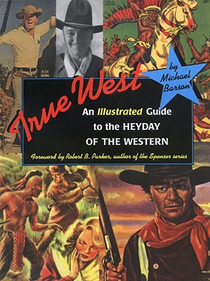 True West: An Illustrated Guide to the Heyday of the Western, Barson, Michael