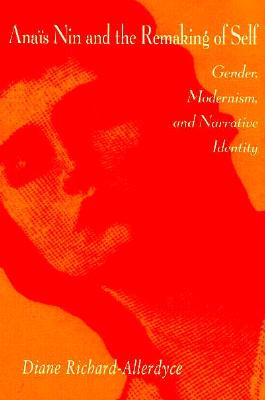 Image for Anais Nin and the Remaking of Self: Gender, Modernism, and Narrative Identity