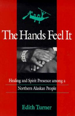 Image for Hands Feel It: Healing and Spirit Presence among a Northern Alaskan People