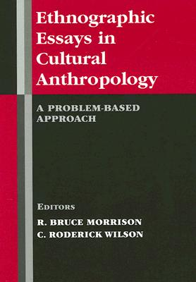 Ethnographic Essays in Cultural Anthropology: A Problem-Based Approach, Morrison, R.  Bruce; Wilson, C. Roderick