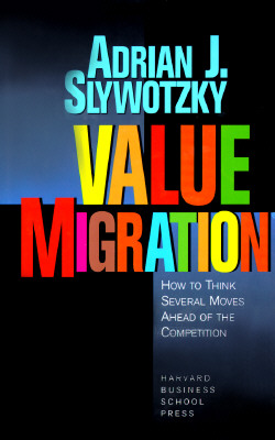Value Migration: How to Think Several Moves Ahead of the Competition, Adrian J. Slywotzky