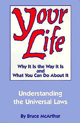 Image for Your Life: Why It Is the Way It Is and What You Can Do About It Understanding the Universal Laws
