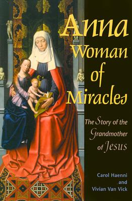 Anna :Woman of Miracles: The Story of the Grandmother of Jesus, Vick, Vivian Van;Haenni, Carol