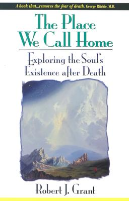 Image for The Place We Call Home: Exploring the Soul's Existence after Death