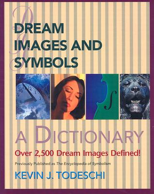 Dream Images and Symbols: A Dictionary (Creative Breakthroughs Books), Kevin J. Todeschi