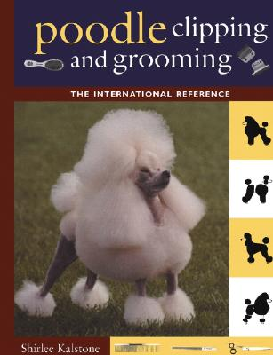 Image for POODLE CLIPPING AND GROOMING THE INTERNATIONAL REFERENCE