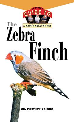 Zebra Finch : An Owners Guide to a Happy, Healthy Pet, MATTHEW VRIENDS