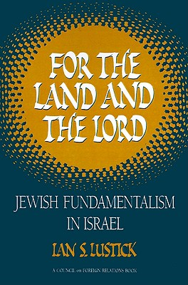 For the Land and the Lord: Jewish Fundamentalism in Israel, Ian S. Lustick