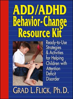 Image for ADD / ADHD Behavior-Change Resource Kit: Ready-to-Use Strategies and Activities for Helping Children with Attention Deficit Disorder