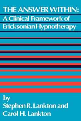 Image for The Answer Within: A Clinical Framework of Ericksonian Hypnotherapy