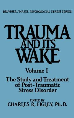 Image for Trauma and Its Wake (Brunner Mazel Psychosocial Stress, No. 4)