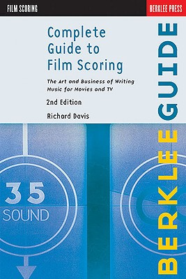 Image for Complete Guide to Film Scoring: The Art and Business of Writing Music for Movies