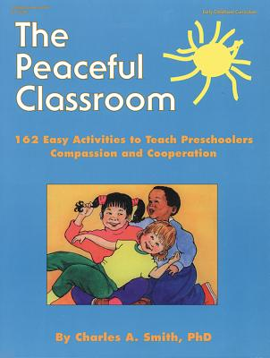 Image for The Peaceful Classroom: 162 Easy Activities to Teach Preschoolers Compassion and Cooperation
