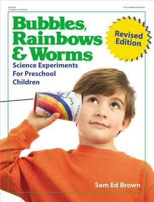 Bubbles, Rainbows & Worms: Science Experiments For Preschool Children, Brown, Sam Ed