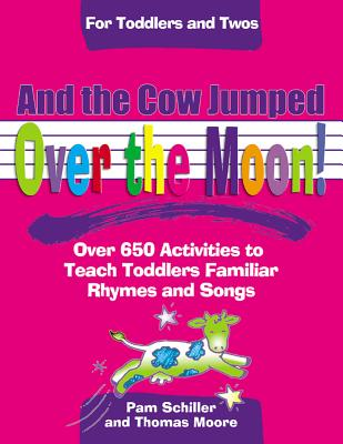 Image for And the Cow Jumped Over the Moon: Over 650 Activities to Teach Toddlers Using Familiar Rhymes and Songs (For Toddlers And Twos)