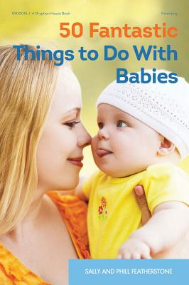 50 Fantastic Things to Do with Babies, Featherstone, Sally; Featherstone, Phill