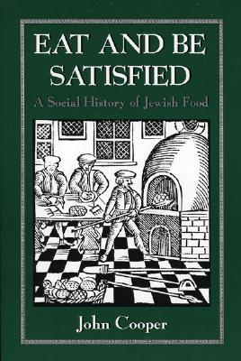 Eat and Be Satisfied: A Social History of Jewish Food, Cooper, John