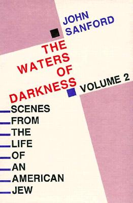 Waters of Darkness, The: Scenes from the Life of an American Jew, Sanford, John B.;Sanford, John
