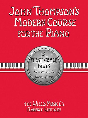 John Thompson's Modern Course for the Piano: First Grade Book, John Thompson