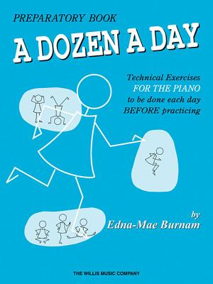 A Dozen a Day Preparatory Book, Technical Exercises for Piano, Edna Mae Burnam