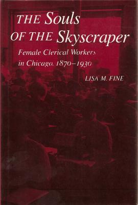 Image for SOULS OF THE SKYSCRAPER FEMALE CLERICAL WORKERS IN CHICAGO, 1870-1930