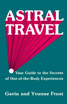Image for Astral Travel: Your Guide to the Secrets of Out-Of-The-Body Experiences