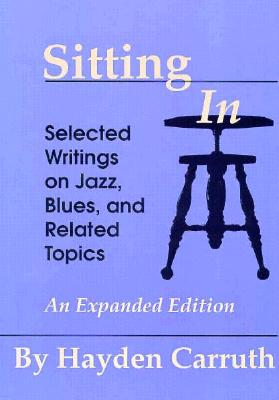 Image for Sitting In: Selected Writings on Jazz, Blues, and Related Topics