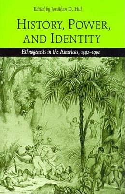 Image for History, Power, and Identity: Ethnogenesis in the Americas, 1492-1992