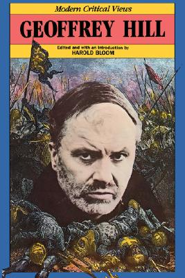 Geoffrey Hill (Bloom's Modern Critical Views (Hardcover))