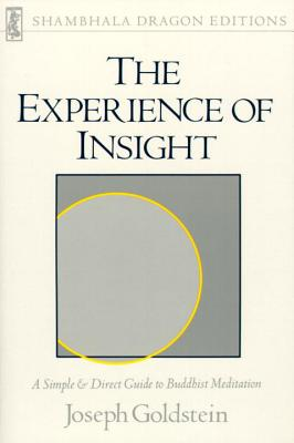 The Experience of Insight: A Simple and Direct Guide to Buddhist Meditation, Goldstein, Joseph
