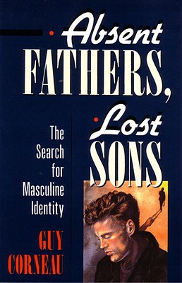 Absent Fathers, Lost Sons: The Search for Masculine Indentity, Corneau, Guy