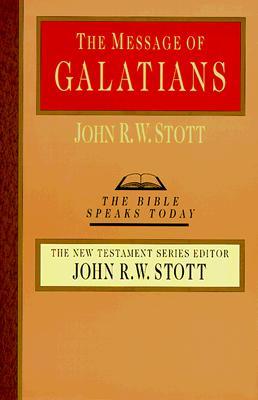The Message of Galatians (Bible Speaks Today), Stott, John
