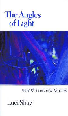 Angles of Light : New & Selected Poems, LUCI SHAW