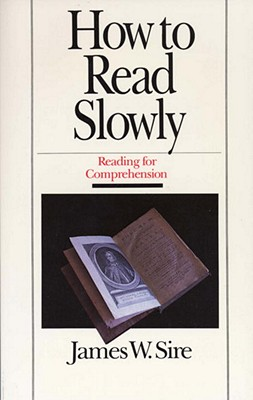 How to Read Slowly (Wheaton Literary), Sire, James W.