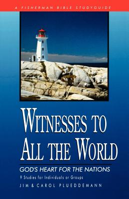 Witnesses to All the World: God's Heart for the Nations (Bible Study Guides), Plueddemann, Jim; Plueddemann, Carol