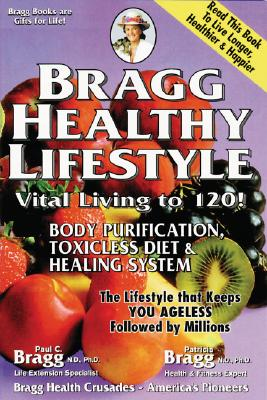 Bragg Healthy Lifestyle : Vital Living to 120, Bragg, Paul; Bragg, Patricia