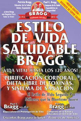 Estilo de Vida Saludable Bragg: Vida Vital Hasta Los 120 Anos! (Spanish Edition), Bragg, Paul C.; Bragg, Patricia