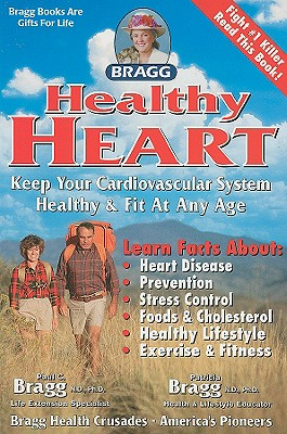Healthy Heart: Keep Your Cardiovascular System Healthy & Fit at Any Age, Patricia Bragg and Paul C. Bragg