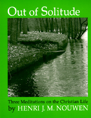 Image for Out of Solitude; Three Meditations on the Christian Life,